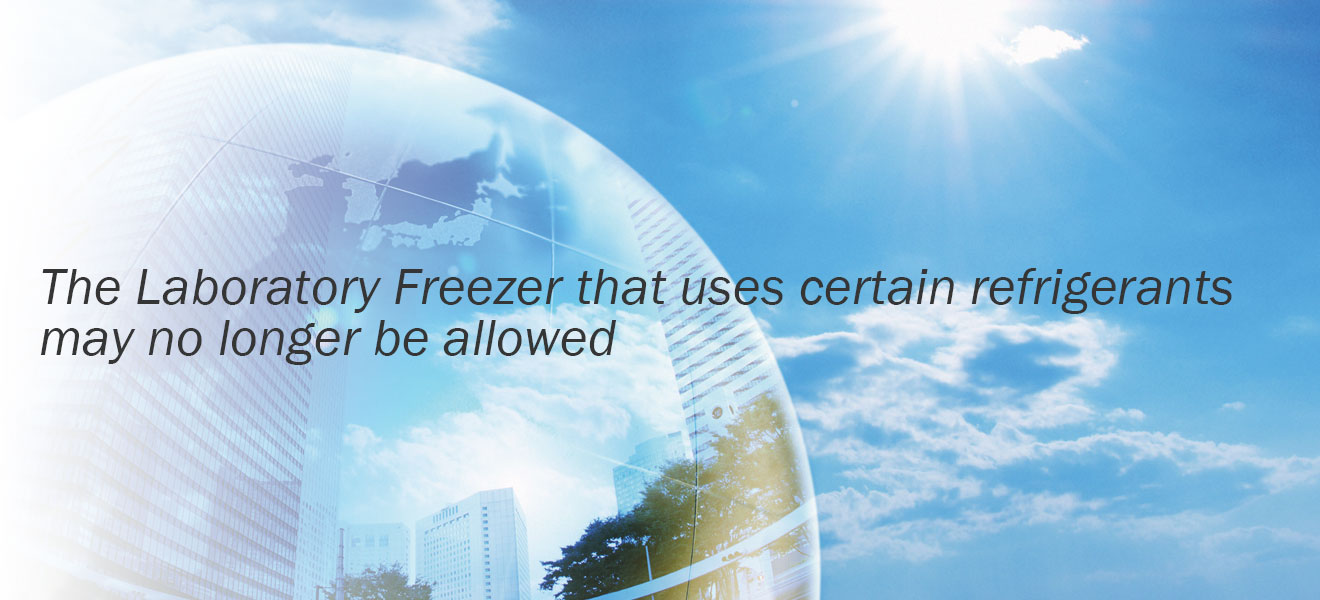 The Laboratory Freezer that uses certain refrigerants may no longer be allowed